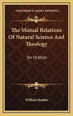 The Mutual Relations of Natural Science and Theology af William Rudder