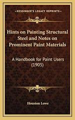 Hints on Painting Structural Steel and Notes on Prominent Paint Materials af Houston Lowe