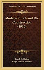 Modern Punch and Die Construction (1910) af Ralph Edward Flanders, Frank E. Shailor