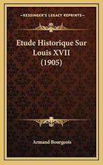 Etude Historique Sur Louis XVII (1905) af Armand Bourgeois