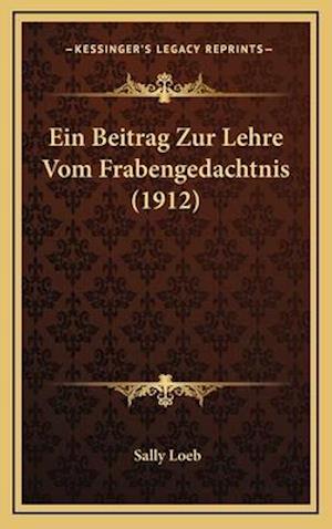 Ein Beitrag Zur Lehre Vom Frabengedachtnis (1912) af Sally Loeb