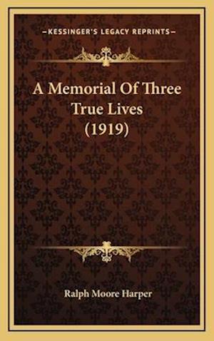 A Memorial of Three True Lives (1919) af Ralph Moore Harper