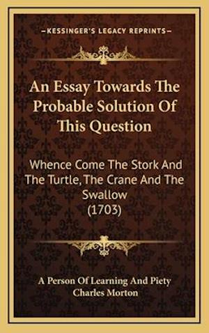 An Essay Towards the Probable Solution of This Question af Charles Morton, A. Person of Learning and Piety
