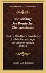 Die Anfange Des Romischen Christenthums af Johann Jacob Kneucker
