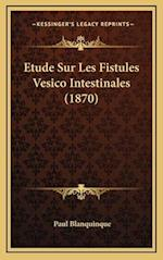 Etude Sur Les Fistules Vesico Intestinales (1870) af Paul Blanquinque