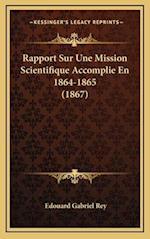 Rapport Sur Une Mission Scientifique Accomplie En 1864-1865 (1867) af Edouard Gabriel Rey