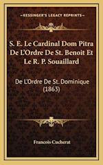 S. E. Le Cardinal Dom Pitra de L'Ordre de St. Benoit Et Le R. P. Souaillard af Francois Cucherat