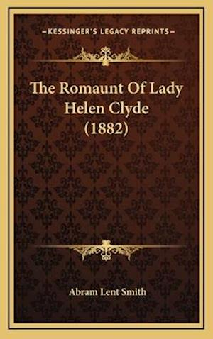 The Romaunt of Lady Helen Clyde (1882) af Abram Lent Smith