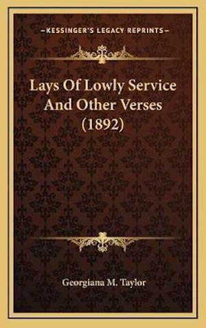 Lays of Lowly Service and Other Verses (1892) af Georgiana M. Taylor