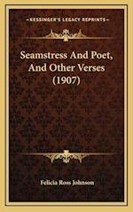 Seamstress and Poet, and Other Verses (1907) af Felicia Ross Johnson