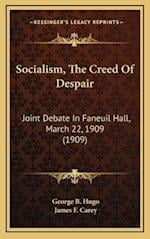 Socialism, the Creed of Despair af James F. Carey, George B. Hugo