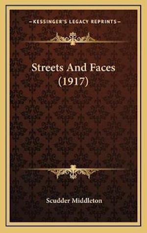 Streets and Faces (1917) af Scudder Middleton