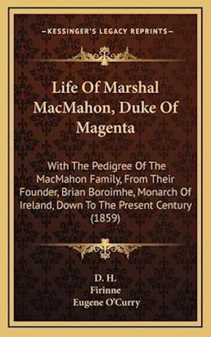Life of Marshal Macmahon, Duke of Magenta af Firinne, Eugene O'Curry, D. H.