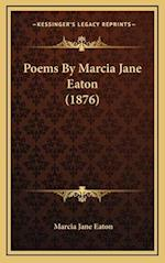 Poems by Marcia Jane Eaton (1876) af Marcia Jane Eaton