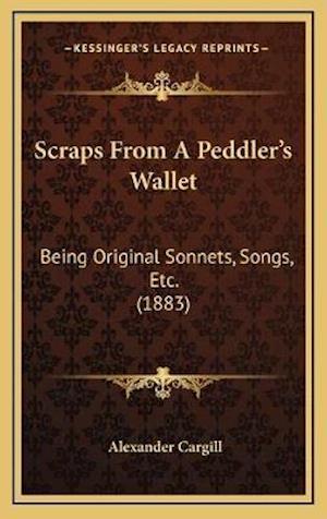 Scraps from a Peddler's Wallet af Alexander Cargill