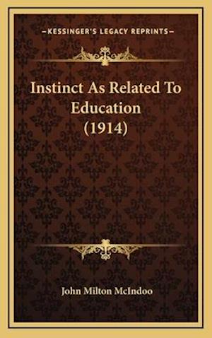 Instinct as Related to Education (1914) af John Milton Mcindoo