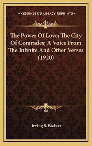 The Power of Love; The City of Comrades; A Voice from the Infinite and Other Verses (1920) af Irving S. Richter