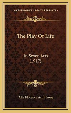The Play of Life af Alta Florence Armstrong