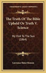 The Truth of the Bible Upheld or Truth V. Science af Lawrence Sluter Benson