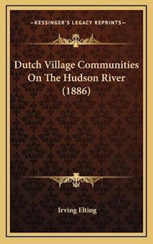 Dutch Village Communities on the Hudson River (1886) af Irving Elting