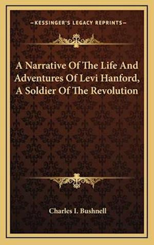 A Narrative of the Life and Adventures of Levi Hanford, a Soldier of the Revolution af Charles I. Bushnell
