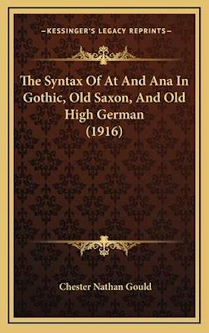 The Syntax of at and Ana in Gothic, Old Saxon, and Old High German (1916) af Chester Nathan Gould