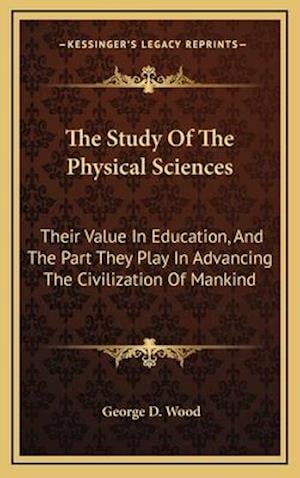 The Study of the Physical Sciences af George D. Wood