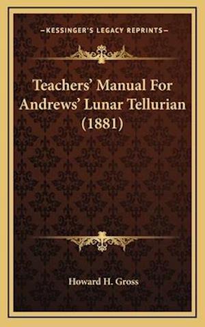Teachers' Manual for Andrews' Lunar Tellurian (1881) af Howard H. Gross