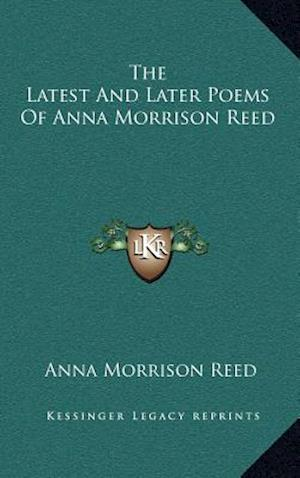 The Latest and Later Poems of Anna Morrison Reed af Anna Morrison Reed