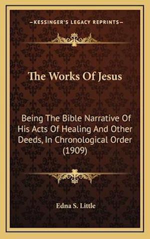 The Works of Jesus af Edna S. Little