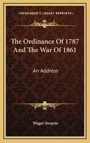 The Ordinance of 1787 and the War of 1861 af Wager Swayne