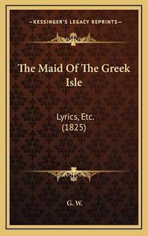 The Maid of the Greek Isle af G. W