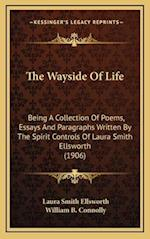 The Wayside of Life af Laura Smith Ellsworth