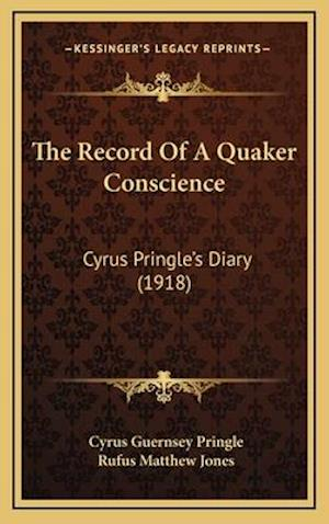 The Record of a Quaker Conscience af Cyrus Guernsey Pringle