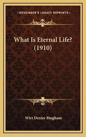What Is Eternal Life? (1910) af Wirt Dexter Bingham