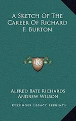 A Sketch of the Career of Richard F. Burton af St Clair Baddeley, Andrew Wilson, Alfred Bate Richards