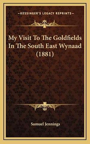 My Visit to the Goldfields in the South East Wynaad (1881) af Samuel Jennings