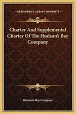 Charter and Supplemental Charter of the Hudson's Bay Company af Hudson's Bay Company