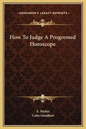 How to Judge a Progressed Horoscope af Coba Goedhart, E. Parker