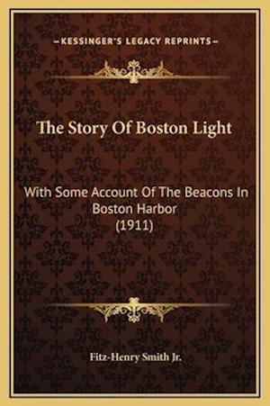 The Story of Boston Light af Fitz-Henry Smith Jr