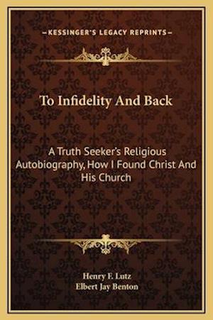To Infidelity and Back af Henry F. Lutz, Elbert Jay Benton