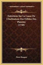 Entretiens Sur La Cause de L'Inclinaison Des Orbites Des Planetes (1748) af Pierre Bouguer