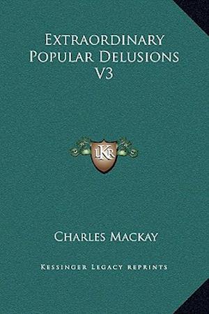 Extraordinary Popular Delusions V3 af Charles Mackay