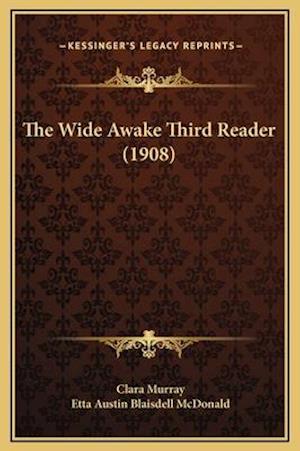 The Wide Awake Third Reader (1908) af Clara Murray, Etta Austin Blaisdell Mcdonald
