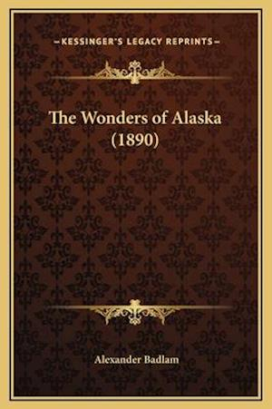 The Wonders of Alaska (1890) af Alexander Badlam