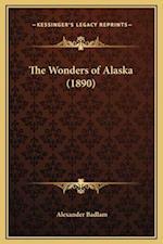 The Wonders of Alaska (1890) af Alexander Badlam