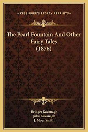 The Pearl Fountain and Other Fairy Tales (1876) af Julia Kavanagh, Bridget Kavanagh