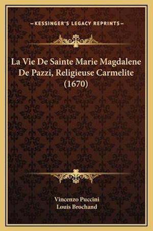 La Vie de Sainte Marie Magdalene de Pazzi, Religieuse Carmelite (1670) af Louis Brochand, Vincenzo Puccini