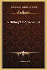 A History of Aeronautics af E. Charles Vivian