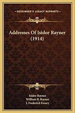 Addresses of Isidor Rayner (1914) af Isidor Rayner